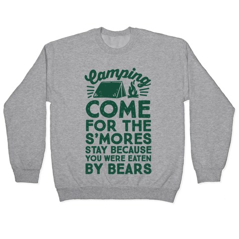 Camping: Come For The S'Mores Stay Because You Were Eaten By Bears Pullover