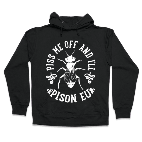 Piss Me Off And I'll Pison Eu Hooded Sweatshirt