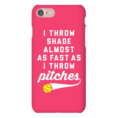 I Throw Shade Almost As Fast As I Throw Pitches Phone Case