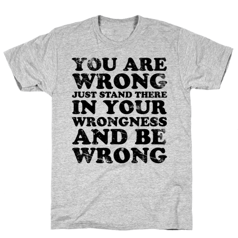 You Are Wrong Mens T-Shirt