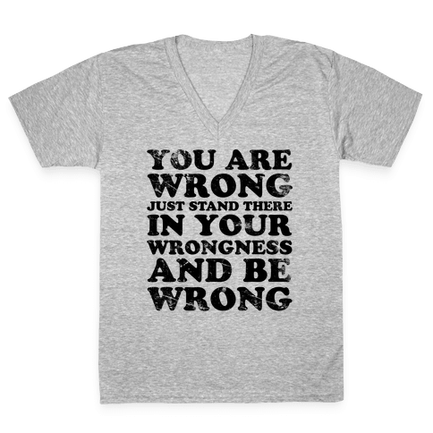 You Are Wrong V-Neck Tee Shirt
