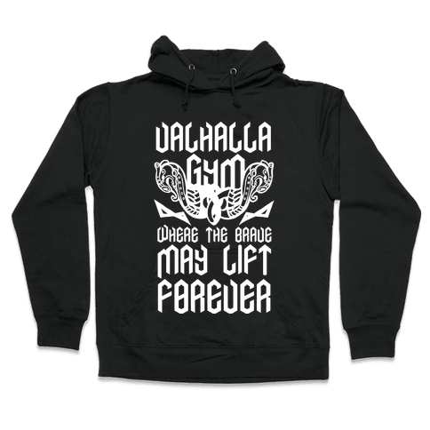 Valhalla Gym: Where the Brave May Lift Forever Hooded Sweatshirt