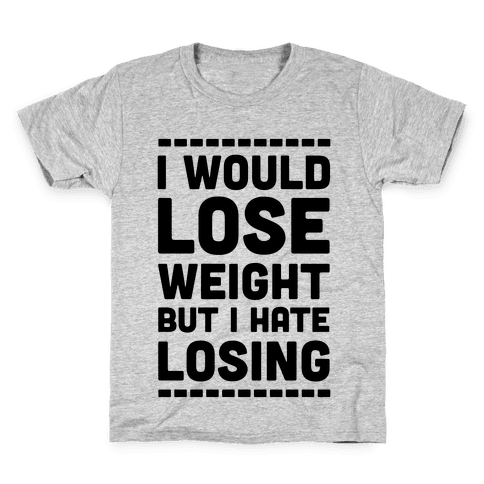 I Would Lose Weight but I Hate Losing Kids T-Shirt