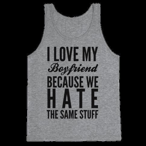 I Love My Boyfriend Because We Hate The Same Stuff Tank Top