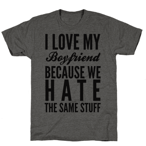 I Love My Boyfriend Because We Hate The Same Stuff Mens T-Shirt