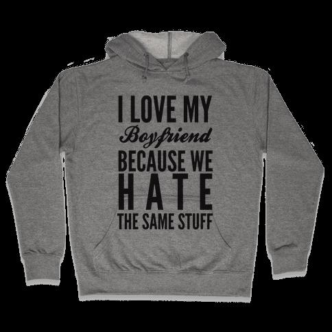 I Love My Boyfriend Because We Hate The Same Stuff Hooded Sweatshirt