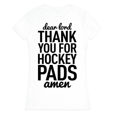 Dear Lord Thank You For Hockey Pads Womens T-Shirt