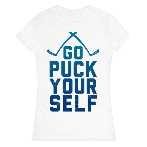 Go Puck Yourself! Womens T-Shirt