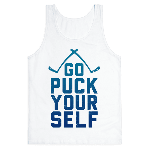 Go Puck Yourself! Tank Top