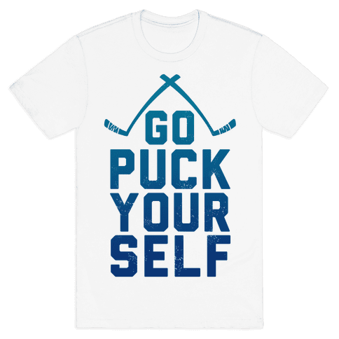 Go Puck Yourself! Mens T-Shirt