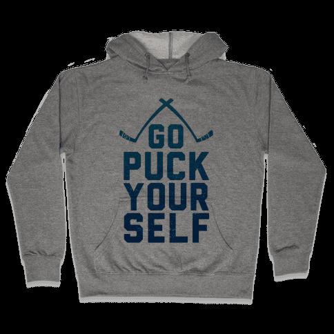 Go Puck Yourself! Hooded Sweatshirt