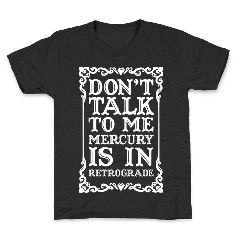 Don't Talk To Me Mercury Is In Retrograde Kids T-Shirt