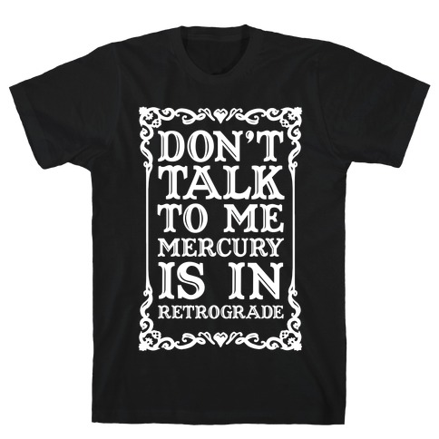 Don't Talk To Me Mercury Is In Retrograde T-Shirt