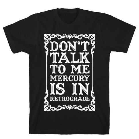Don't Talk To Me Mercury Is In Retrograde Mens T-Shirt