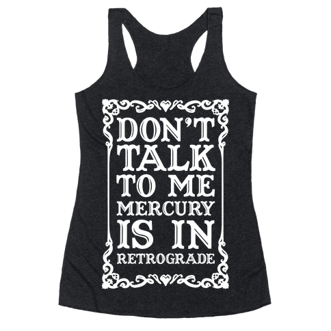 Don't Talk To Me Mercury Is In Retrograde Racerback Tank Top