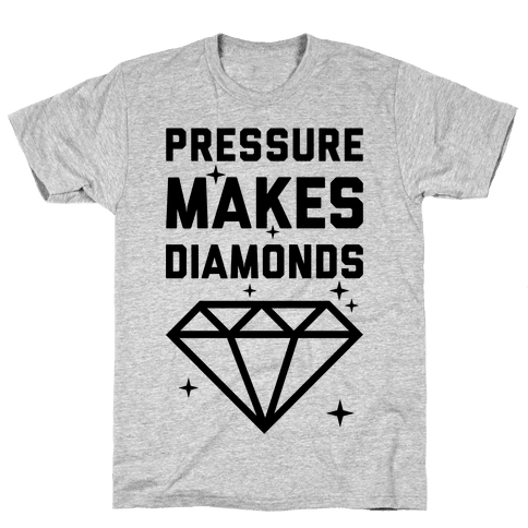 Pressure Makes Diamonds Mens T-Shirt