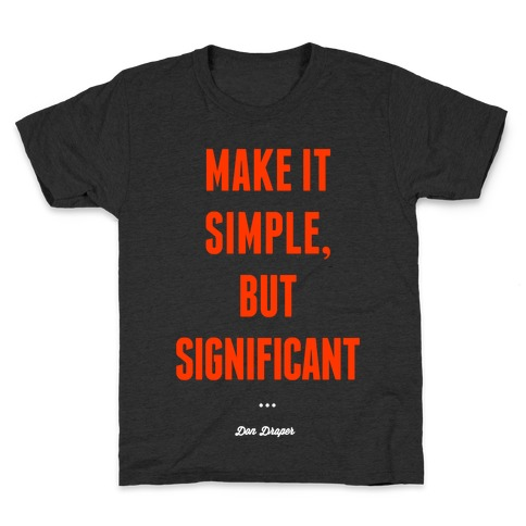 Simple, but Significant Kids T-Shirt