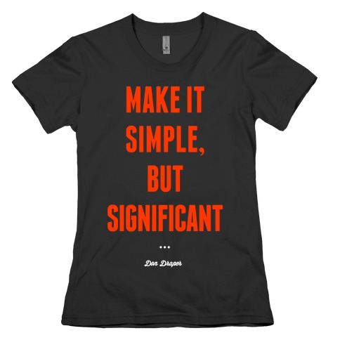 Simple, but Significant Womens T-Shirt