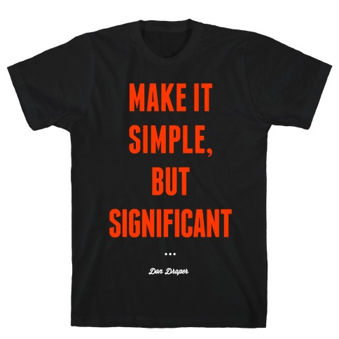 Simple, but Significant T-Shirt
