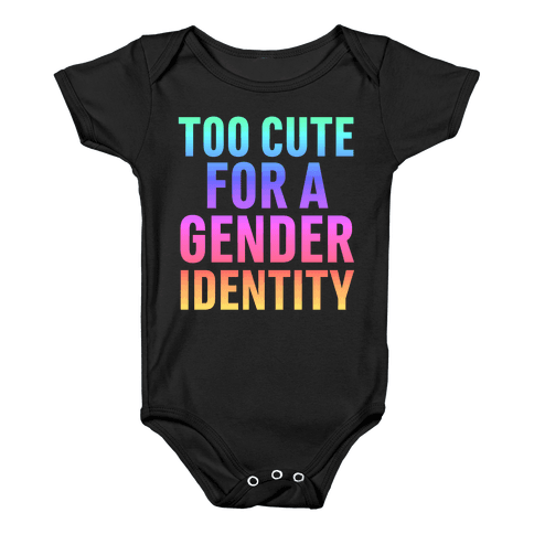 Too Cute For A Gender Identity Baby Onesy