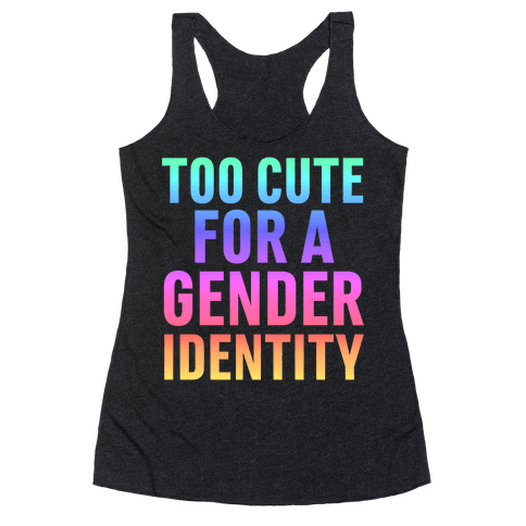 Too Cute For A Gender Identity Racerback Tank Top