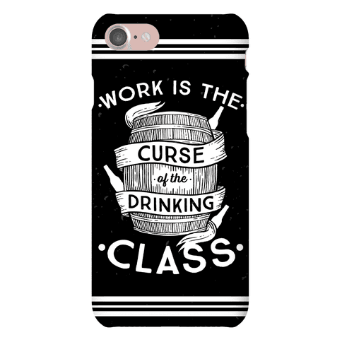 Work Is The Curse Of The Drinking Class Phone Case