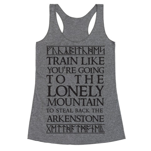 Train Like You're Going To The Lonely Mountain To Steal Back The Arkenstone Racerback Tank Top