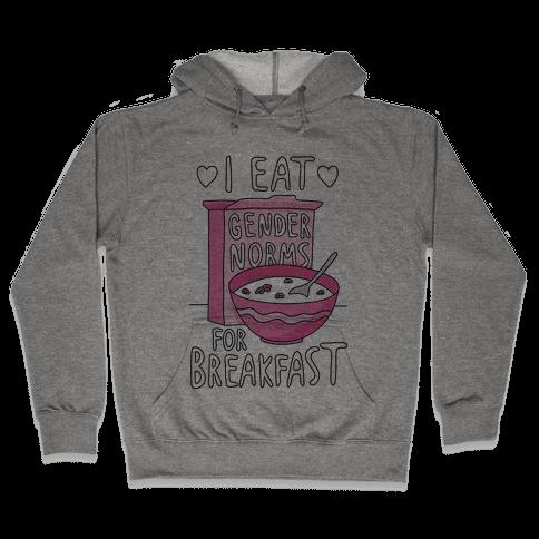 I Eat Gender Norms For Breakfast Hooded Sweatshirt