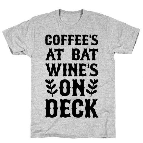 Coffee's At Bat Wine's On Deck Mens T-Shirt