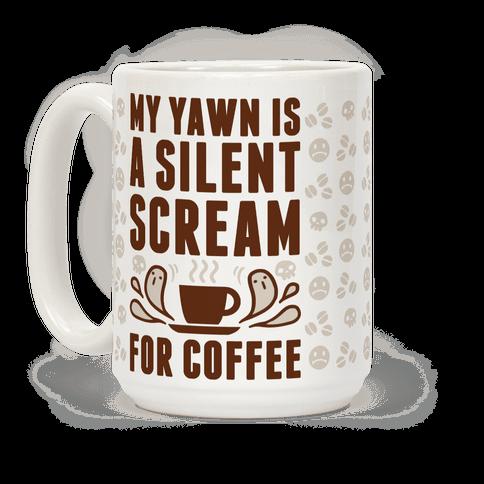 My Yawn Is A Silent Scream For Coffee