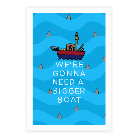 We're Gonna Need A Bigger Boat Poster