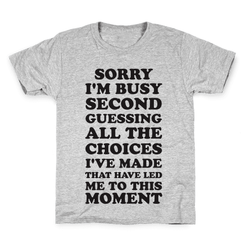 Sorry I'm Busy Second Guessing The Choices That Have Led Me to This Moment Kids T-Shirt