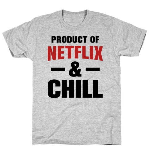Product of Netflix & Chill Mens T-Shirt