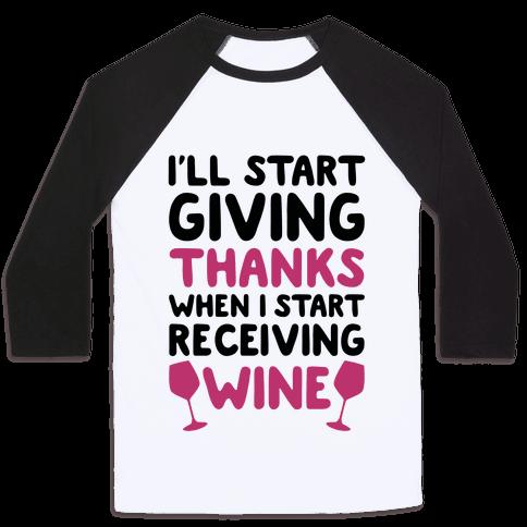 I'll Start Giving Thanks When I Start Receiving Wine Baseball Tee