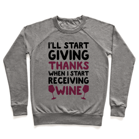 I'll Start Giving Thanks When I Start Receiving Wine Pullover