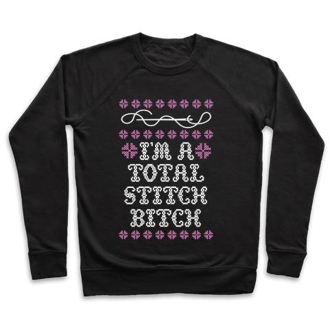 I'm A Total Stitch Bitch Pullover