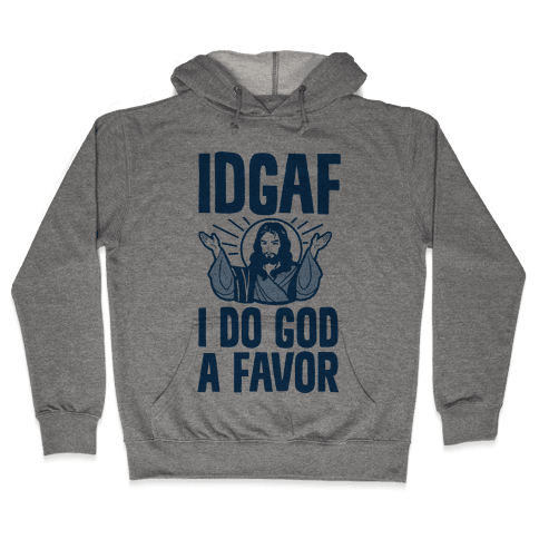 I Do God A Favor (IDGAF) Hooded Sweatshirt