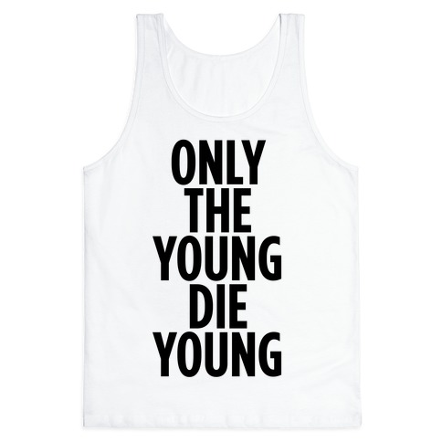 Only The Young Die Young Tank Top