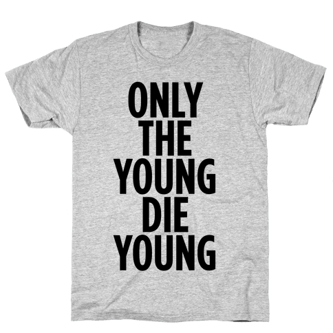 Only The Young Die Young Mens T-Shirt