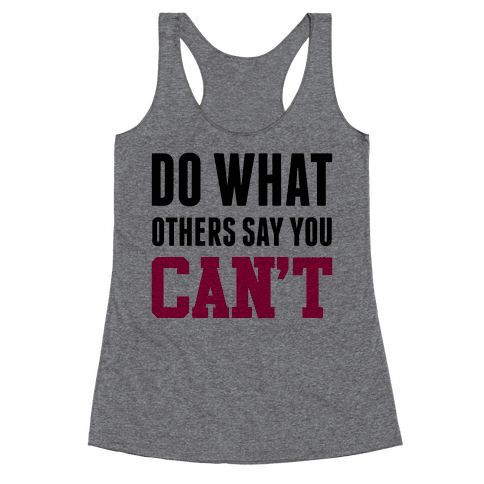 Do What Others Say You Can't Racerback Tank Top