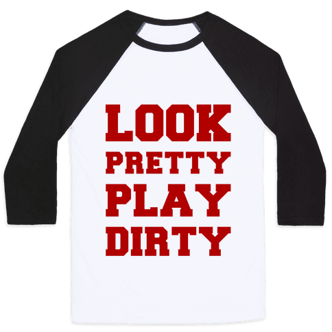 Look Pretty Play Dirty Baseball Tee