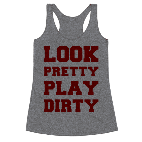 Look Pretty Play Dirty Racerback Tank Top