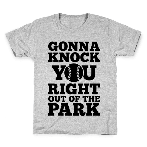 Gonna Knock You Right Out Of The Park Kids T-Shirt