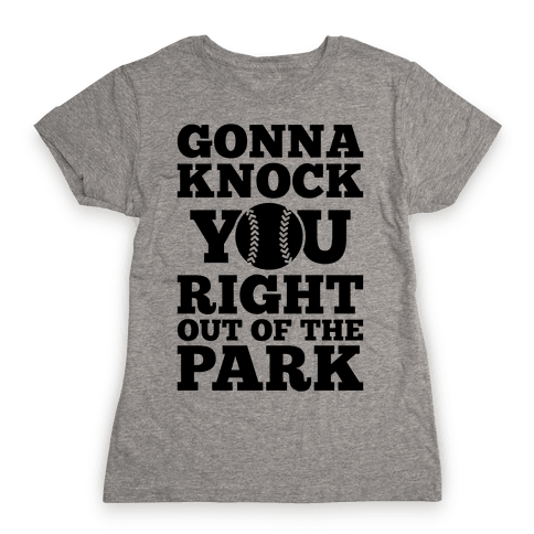 Gonna Knock You Right Out Of The Park Womens T-Shirt