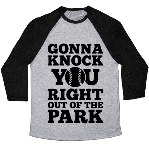 Gonna Knock You Right Out Of The Park Baseball Tee