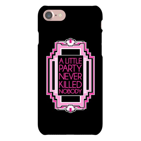 A Little Party Never Killed Nobody Phone Case