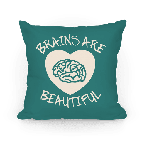 Brains Are Beautiful Pillow Pillow