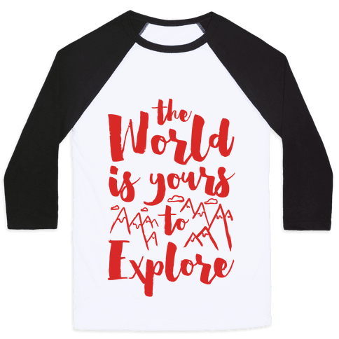 The World Is Yours To Explore Baseball Tee