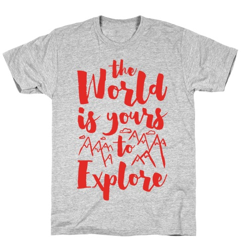 The World Is Yours To Explore Mens T-Shirt