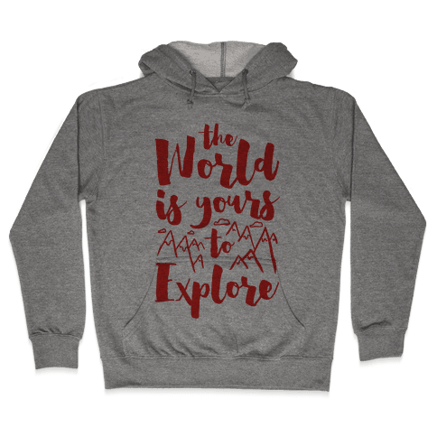 The World Is Yours To Explore Hooded Sweatshirt